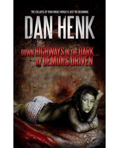 Down Highways in the Dark… By Demons Driven by Dan Henk – Softcover Book